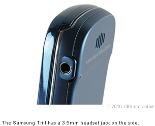 The Samsung Trill has a 3.5mm headset jack on the side.