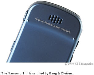 The Samsung Trill is certified by Bang & Olufsen.